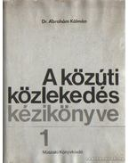 A közúti közlekedés kézikönyve 1. - Ábrahám Kálmán