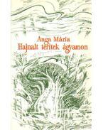 Hajnalt terítek ágyamon - Anga Mária