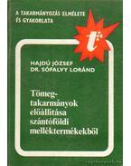 Tömegtakarmányok előállítása szántóföldi melléktermékekből - Hajdú József, Sófalvy Lóránd