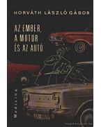 Az ember, a motor és az autó - Horváth László Gábor