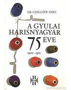 A Gyulai Harisnyagyár 75 éve - Czeglédi Imre