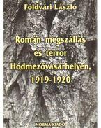 Román megszállás és terror Hódmezővásárhelyen, 14919-1920 - Földvári László