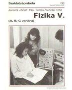 Fizika V. (A, B, C variáns) - Jurisits József dr., Paál Tamás, Venczel Ottó