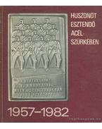 Huszonöt esztendő acélszürkében 1957-1982 - Ács György, Bolgár Imre, F. Pintér Anna, Szabó Zsuzsa