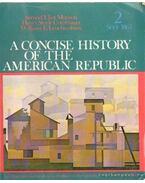 A concise history of the American Republic Volume 2 since 1865 - Commager, Henry Steele, Morison, Samuel Eliot, Leuchtenburg, William E.