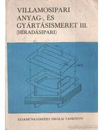 Villamosipari anyag-, és gyártásismeret III. ( híradásipar) - Lakatos Imre
