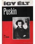 Így élt Puskin - A. I. Gesszen