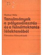 Tanulmányok a pályaválasztás ésa felnőttoktatás lélektanából - Radnai Béla