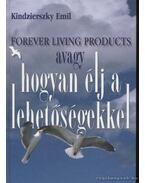 Forever Living Products avagy hogyan élj a lehetőségekkel - Kindzierszky Emil