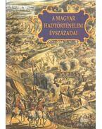 A magyar hadtörténelem évszázadai - Király Béla, Veszprémy László