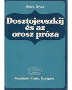 Dosztojevszkij és az orosz próza - Király Gyula