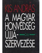 A Magyar Honvédség újjászervezése (1945) - Kis András