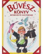 Bűvészkönyv - Kicsiknek és nagyoknak - Kisbán Gyula