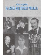Igazság költészet nélkül - Kiss Árpád