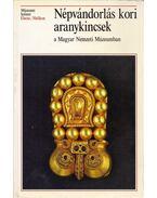 Népvándorlás kori aranykincsek a Magyar Nemzeti Múzeumban - Kiss Attila, Garam Éva