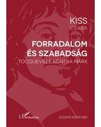 Forradalomés szabadság - Tocqueville kontra Marx - Kiss Csaba
