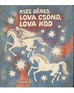 Lova csönd, lova köd (dedikált) - Kiss Dénes