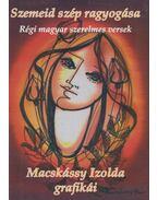 Szemeid szép ragyogása - Macskássy Izolda grafikái (dedikált) - Kiss Gábor