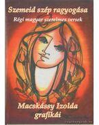 Szemeid szép ragyogása - Macskássy Izolda grafikái - Kiss Gábor