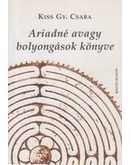 Ariadné avagy bolyongások könyve - Kiss Gy. Csaba