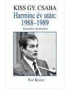 Harmincév után: 1988-1989 - Személyes történelem - Kiss Gy. Csaba