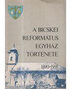 A bicskei református egyház története 1890-1991 - Kiss Károly, Szénási Sándor