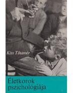 Életkorok pszichológiája - Kiss Tihamér