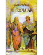Mi, rómaiak - Kiszely Gábor