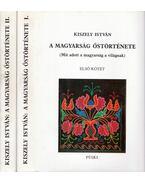 A magyarság őstörténete I-II. - Kiszely István