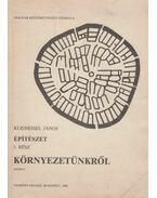Építészet I. rész - Környezetünkről - Kleineisel János