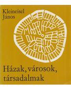 Házak, városok, társadalmak (Dedikált) - Kleineisel János
