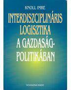 Interdiszciplináris logisztika a gazdaságpolitikában - Knoll Imre dr.