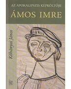 Az apokalipszis képköltője: Ámos Imre (dedikált) - Kőbányai János