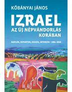 Izrael azúj népvándorlás korában - Naplók, riportok, esszék, interjúk 1984-2018 - Kőbányai János