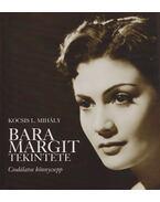 Bara Margit tekintete - Kocsis L. Mihály