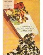 Gyakorlati zöldségvetőmag-termesztés - Kocsis Pál