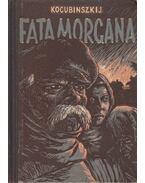 Fata morgana és más elbeszélések - Kocubinszkij
