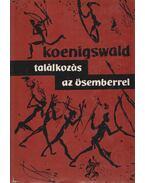 Találkozás az ősemberrel - Koenigswald, G. H. R. Von