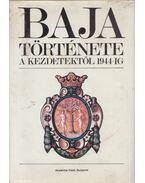 Baja története a kezdetektől 1944-ig - Kőhegyi Mihály