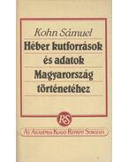 Héber kutforrások és adatok Magyarország történetéhez (reprint) - Kohn Sámuel