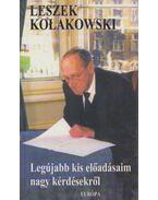 Legújabb kis előadásaim nagy kérdésekről - Kolakowski, Leszek
