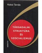 Társadalmi struktúra és szocializmus - Kolosi Tamás