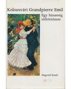 Egy házasság előtörténete - Kolozsvári Grandpierre Emil