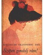Szépen gondolj rám! - Kolozsvári Grandpierre Emil