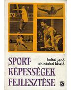 Sportképességek fejlesztése - Koltai Jenő, Nádori László dr.