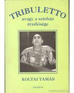 Tribuletto avagy a színházi érzékisége (Dedikált) - Koltai Tamás