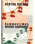 Kommunizmus, délutáni napfényben - Bertha Bulcsu