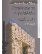 Történelem a próféták kezében - Komoróczy Géza