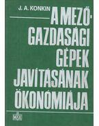 A mezőgazdasági gépek javításának ökonómiája - Konkin, J. A.