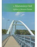 A Klatsmányi híd építése a Mosoni-Dunán - Kónya Dorina, Kovács Gábor, Zugrovics Róbert, Bódis Ádám, Vizi Norbert, Nagy András
